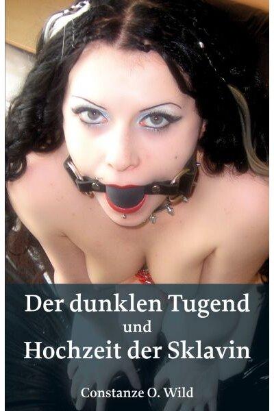 Der dunklen Tugend + Hochzeit der Sklavin   Constanze O. Wild