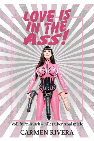 Love is in the Ass | Carmen Rivera Signiert von Carmen
